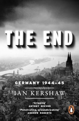 The End: Hitlers Germany, 1944-45  by  Ian Kershaw