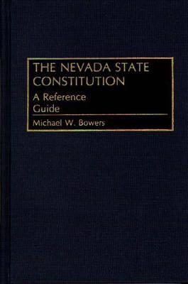 The Nevada State Constitution: A Reference Guide  by  Michael W. Bowers