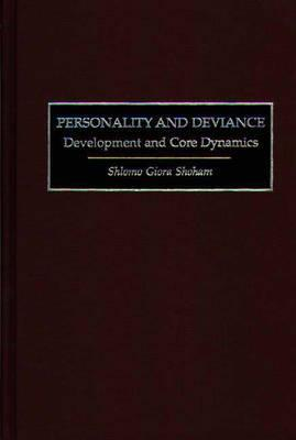 Personality and Deviance: Development and Core Dynamics S. Giora Shoham