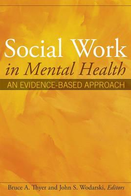 Social Work in Mental Health: An Evidence-Based Approach Bruce A. Thyer