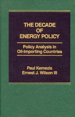 The Decade of Energy Policy: Policy Analysis in Oil Importing Countries Paul Kemezis