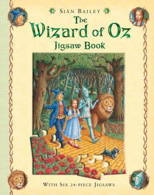 The Wizard of Oz Jigsaw Book. Illustrated  by  Sian Bailey by Sin Bailey