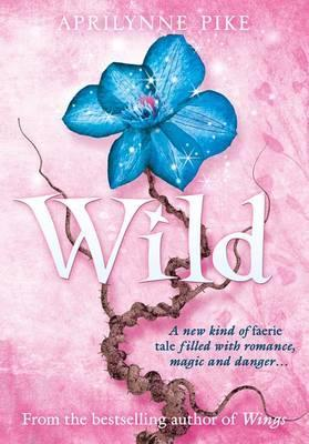 Wild (illustions) (Wings #3) – Aprilynne Pike