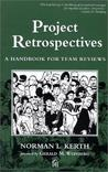 Project Retrospectives : A Handbook for Team Reviews