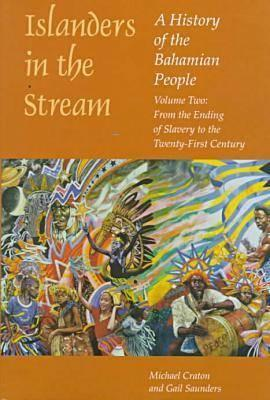 Islanders in the Stream: A History of the Bahamian People: From the Ending of Slavery to the Twenty-first Century v. 2 Michael Craton