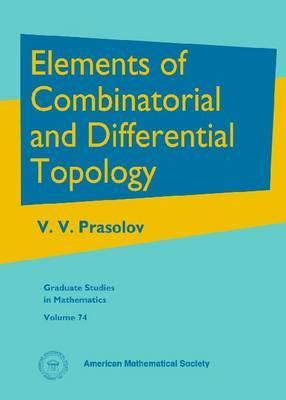 Elements of Combinatorial And Differential Topology (Graduate Studies in Mathematics, V. 74) (Graduate Studies in Mathematics)  by  V.V. Prasolov