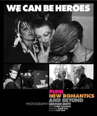 We Can Be Heroes: Punks, Blitz Kids & New Romantics, 77-84  by  Graham Smith