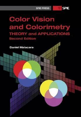 Color Vision and Colorimetry: Theory and Applications Daniel Malacara