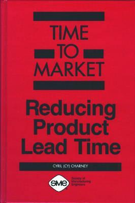 Reducing Product Lead Time  by  Cy Charney