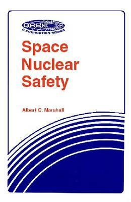Space Nuclear Safety  by  Albert C. Marshall