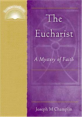 The Eucharist: A Mystery of Faith Joseph M. Champlin