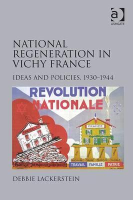National Regeneration in Vichy France: Ideas and Policies, 1930-1944  by  Debbie Lackerstein