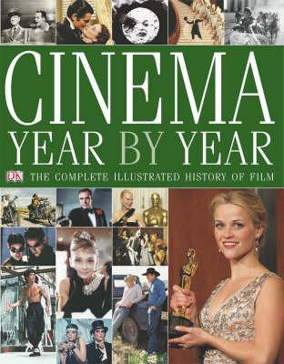 Cinema, Year By Year: The Complete Illustrated History Of Film  by  Robyn Karney