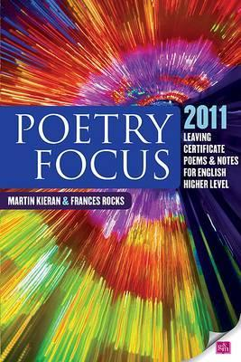 Poetry Focus 2011: Leaving Certificate Poems & Notes for English Higher Level Martin Kieran