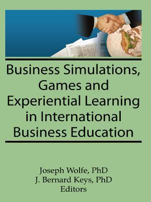 Business Simulations Games and Experiential Learning in International Business Education  by  Erdener Kaynak