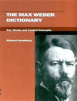 The Max Weber Dictionary: Key Words and Central Concepts  by  Richard Swedberg
