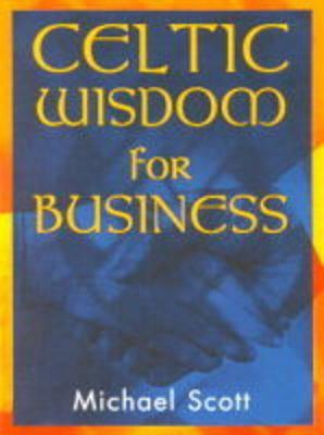 Celtic Wisdom for Business Michael Scott