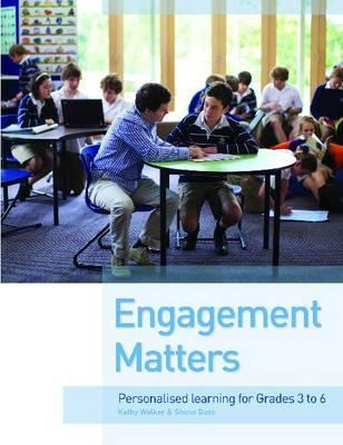Engagement Matters: Personalised Learning for Grades 3 to 6  by  Kathy Walker