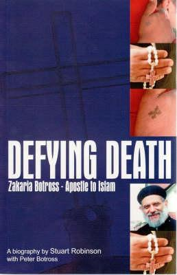 Defying Death: Zakaria Botross: Apostle To Islam  by  Stuart Robinson
