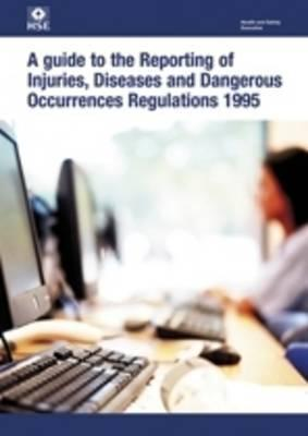 A Guide to the Reporting of Injuries, Diseases and Dangerous Occurences Regulations 1985  by  Great Britain Health and Safety Executive