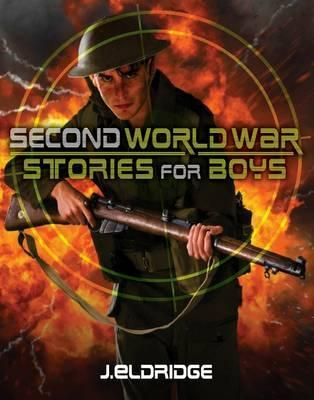 Second World War Stories for Boys. by Jim Eldridge