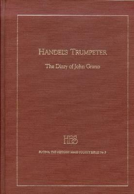 Handels Trumpeter: The Diary of John Grano John Ginger