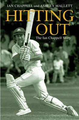 Hitting Out: The Ian Chappell Story Ian Chappell