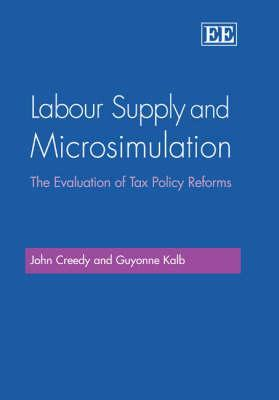 Labour Supply and Microsimulation: The Evaluation of Tax Policy Reforms John Creedy