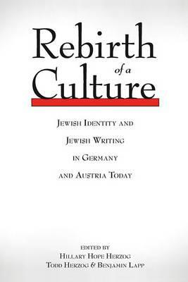 Rebirth of a Culture: Jewish Identity and Jewish Writing in Germany and Austria Today  by  Hillary Hope Herzog