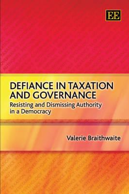 Defiance in Taxation and Governance: Resisting and Dismissing Authority in a Democracy  by  Valerie Braithwaite
