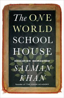 One World Schoolhouse: Education Reimagined (2012) by Salman Khan
