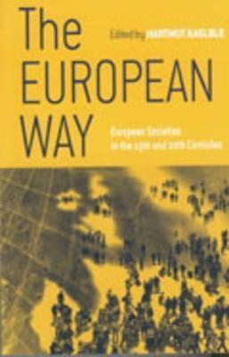The European Way: European Societies during the Nineteenth and Twentieth Centuries Hartmut Kaelble