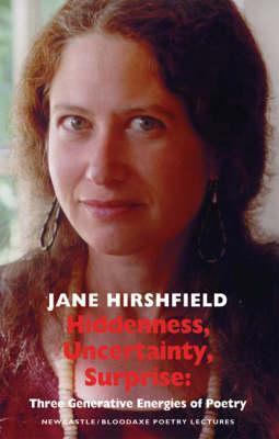 Hiddenness, Uncertainty, Surprise: Three Generative Energies of Poetry Jane Hirshfield