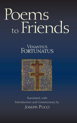 Poems to Friends Venantius Honorius Fortunatus