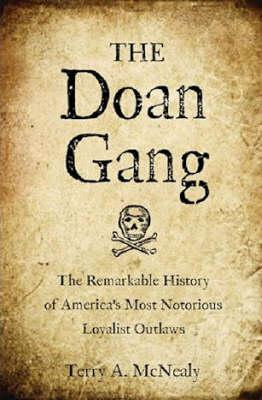 The Doan Gang: The Remarkable History of Americas Most Notorious Loyalist Outlaws  by  Terry A. McNealy