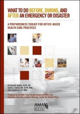 What to Do Before, During, and After an Emergency or Disaster.... a Preparedness Toolkit for Office-Based Health Care Practices  by  Kristine M. Gebbie