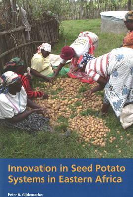 Innovation in Seed Potato Systems in Eastern Africa Peter Gildemacher