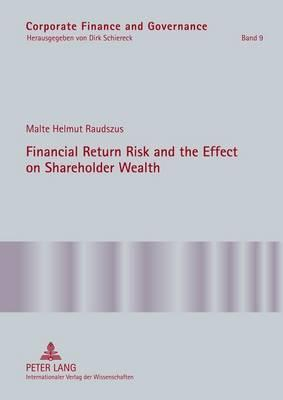 Financial Return Risk and the Effect on Shareholder Wealth: How M&A Announcements and Banking Crisis Events Affect Stock Mean Returns and Stock Return Risk a Compendium of Five Empirical Studies Across Selective Industries Malte Helmut Raudszus