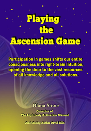 Playing the Ascension Game: Paraticipation in games shifts our entire consciousness into right-brain intuition, opening the door to the vast resources of all knowledge and all solutions. (Volume 3)  by  Diana Stone