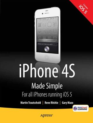 iPhone 4s Made Simple: For iPhone 4s and Other IOS 5-Enabled Iphones  by  Martin Trautschold