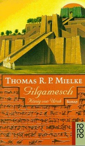 Gilgamesch: König von Uruk Thomas R.P. Mielke
