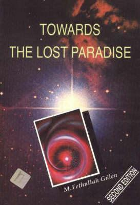 Towards the Lost Paradise  by  M. Fethullah Gulen