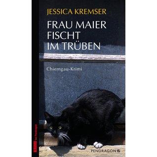 Frau Maier fischt im Trüben Jessica Kremser