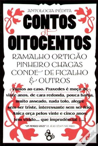 Contos de Oitocentos: Antologia Inédita de Contos Portugueses do Século XIX  by  Júlio César Machado