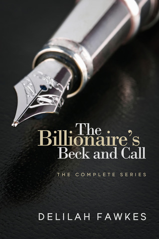 The Billionaire's Beck and Call The Complete Series by Delilah Fawkes