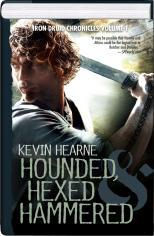 Iron Druid Chronicles Volume 1 - Hounded, Hexed, & Hammered (Iron Druid Chronicles, #1-3)