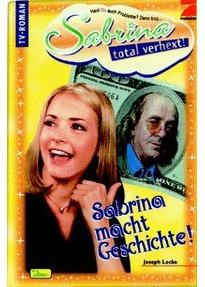 Sabrina macht Geschichte! (Sabrina,total verhext! Bd.5) Joseph Locke