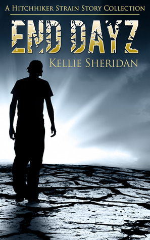 End Dayz (The Hitchhiker Strain, #0.5)  by  Kellie Sheridan