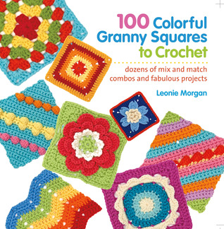100 Colorful Granny Squares to Crochet by Leonie Morgan