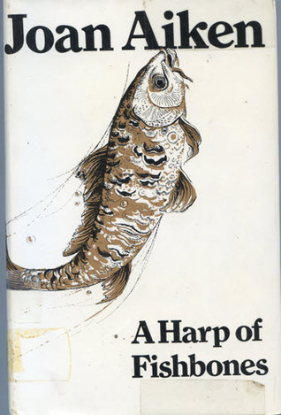 A Harp of Fishbones and Other Stories  by  Joan Aiken